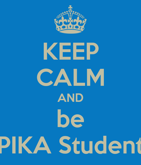 KEEP CALM AND be PIKA Student