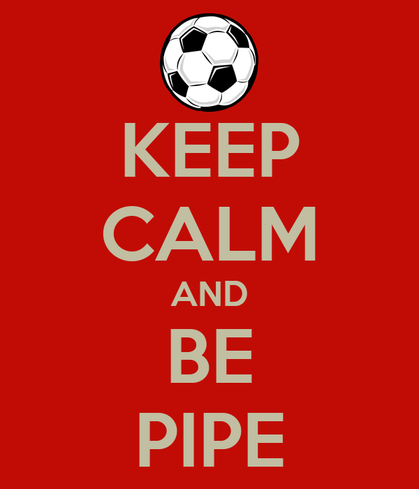 KEEP CALM AND BE PIPE