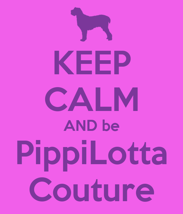 KEEP CALM AND be PippiLotta Couture