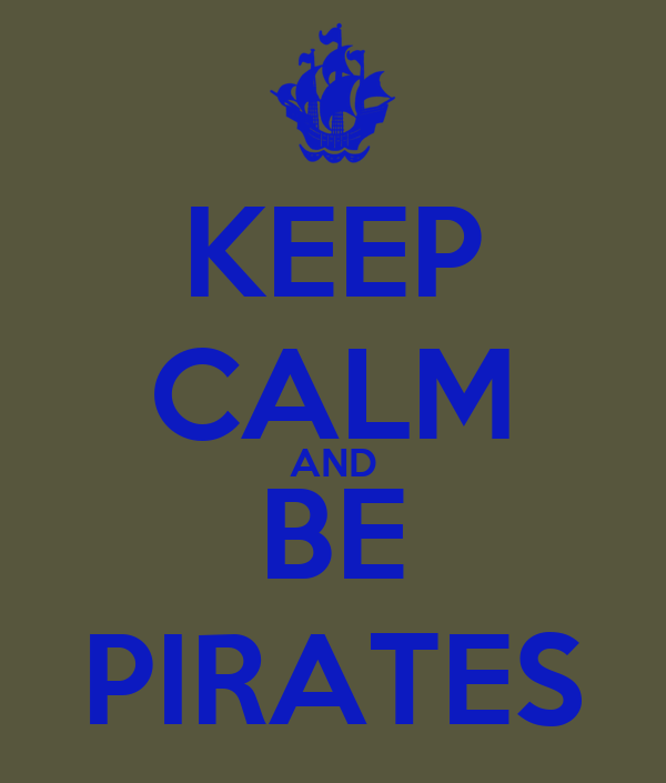 KEEP CALM AND BE PIRATES