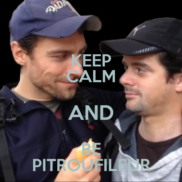 KEEP CALM AND BE PITROUFILEUR