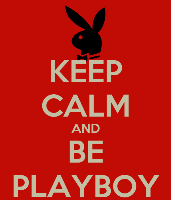 KEEP CALM AND BE PLAYBOY