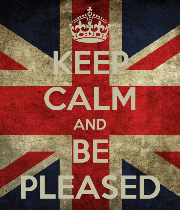 KEEP CALM AND BE PLEASED