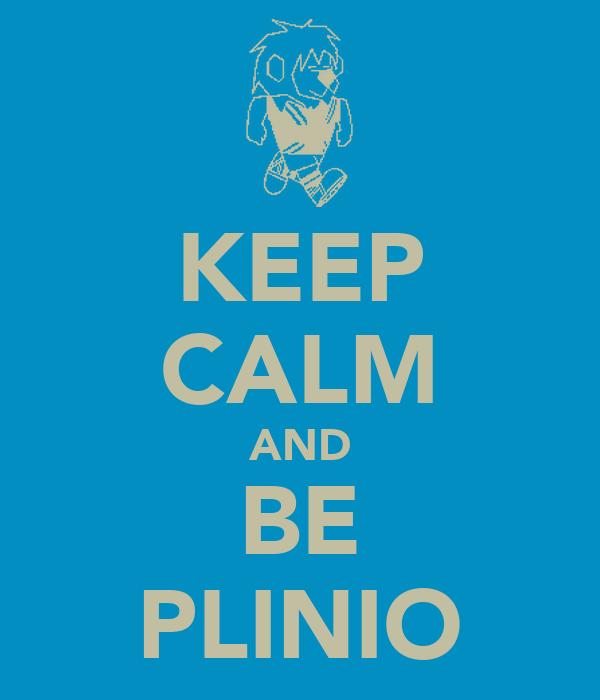 KEEP CALM AND BE PLINIO
