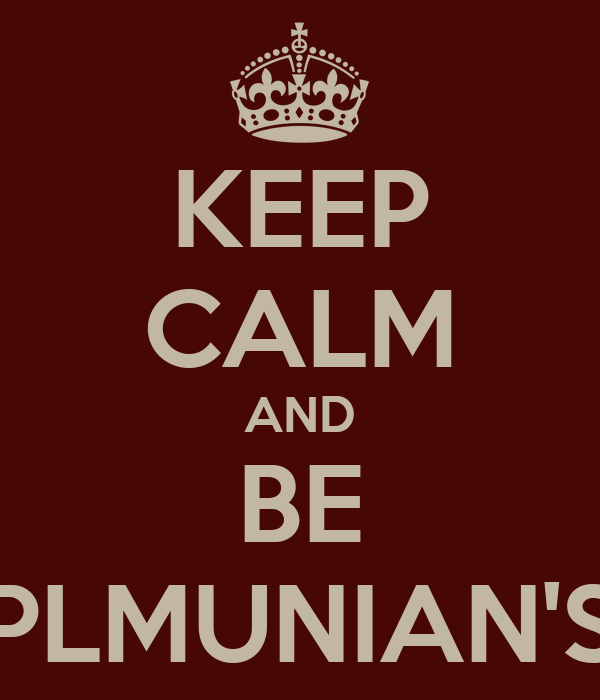 KEEP CALM AND BE PLMUNIAN'S