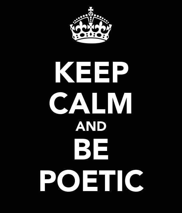 KEEP CALM AND BE POETIC