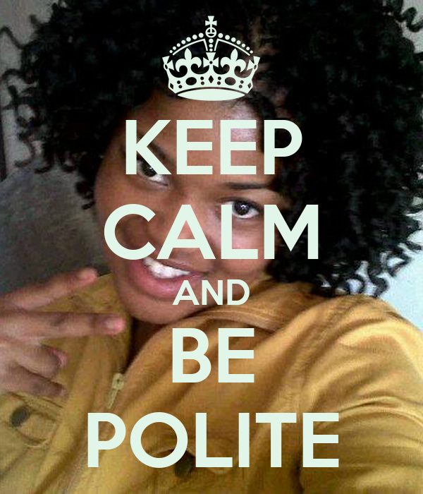 KEEP CALM AND BE POLITE