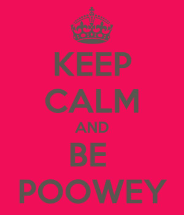 KEEP CALM AND BE  POOWEY