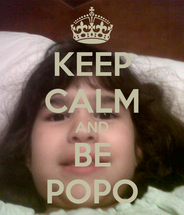 KEEP CALM AND BE POPO
