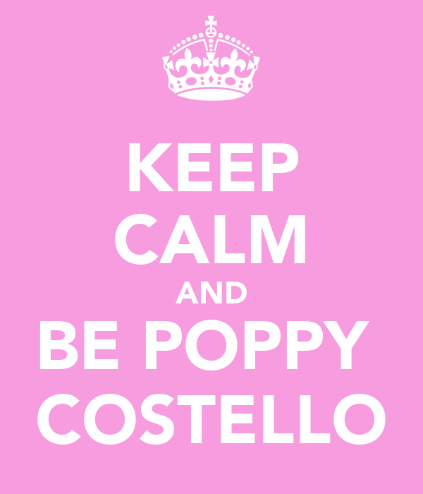KEEP CALM AND BE POPPY  COSTELLO