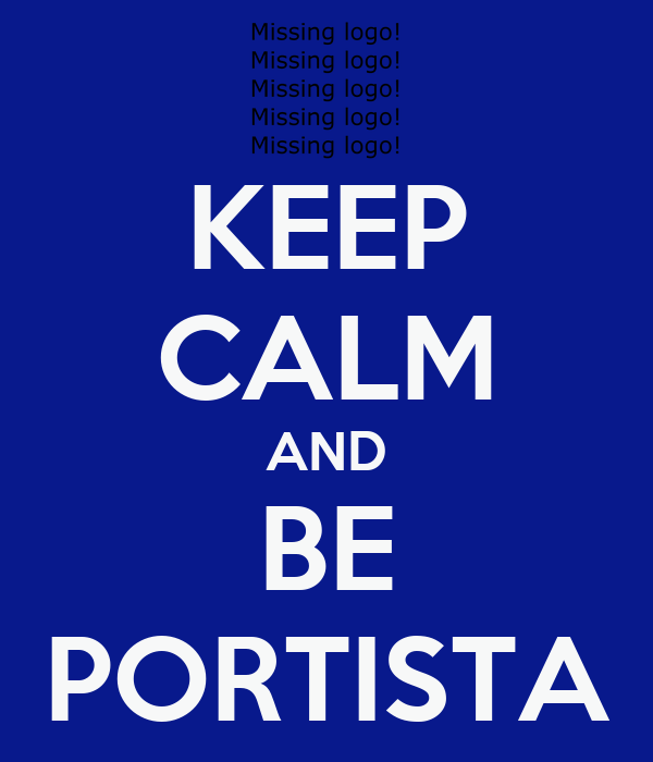 KEEP CALM AND BE PORTISTA
