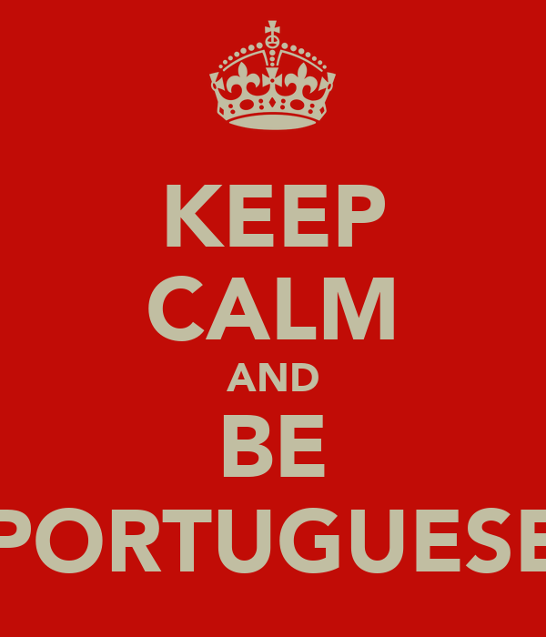 KEEP CALM AND BE PORTUGUESE
