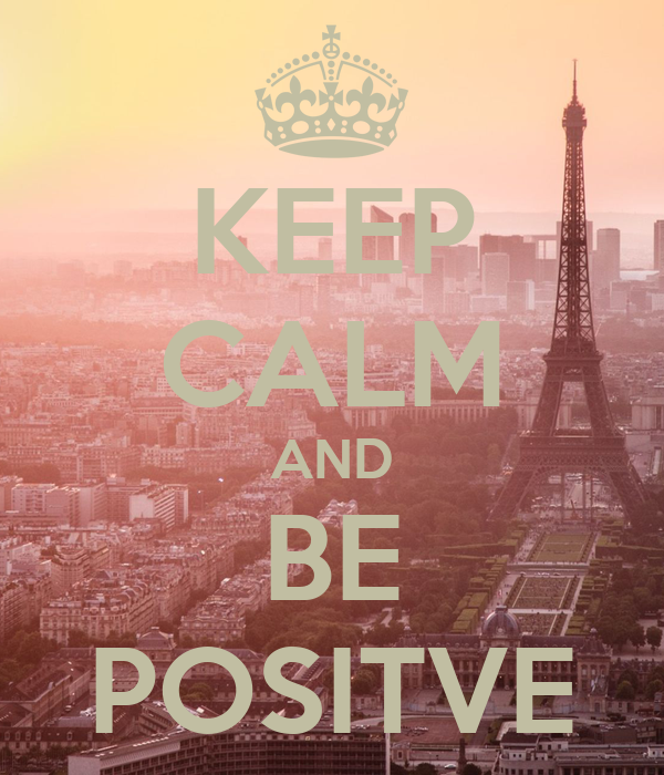 KEEP CALM AND BE POSITVE