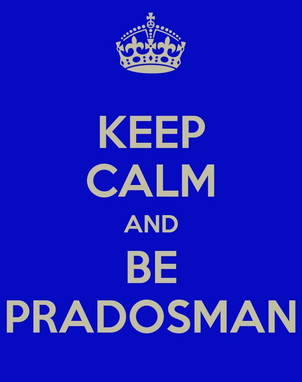 KEEP CALM AND BE PRADOSMAN