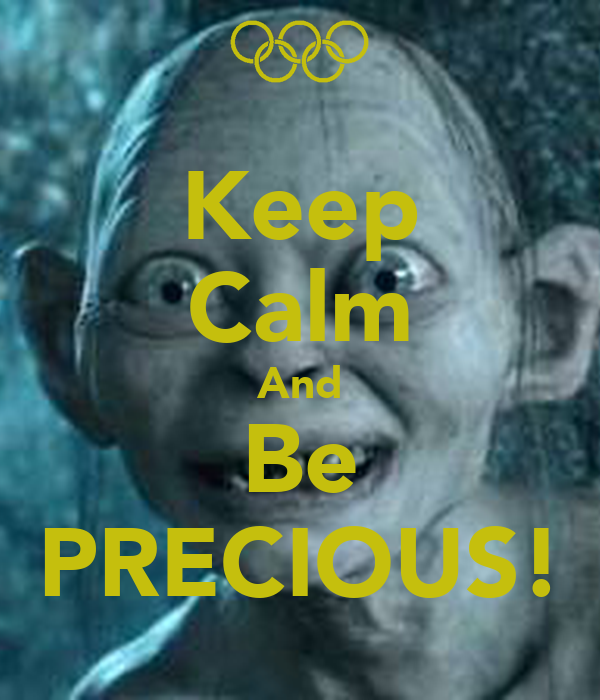 Keep Calm And Be PRECIOUS!