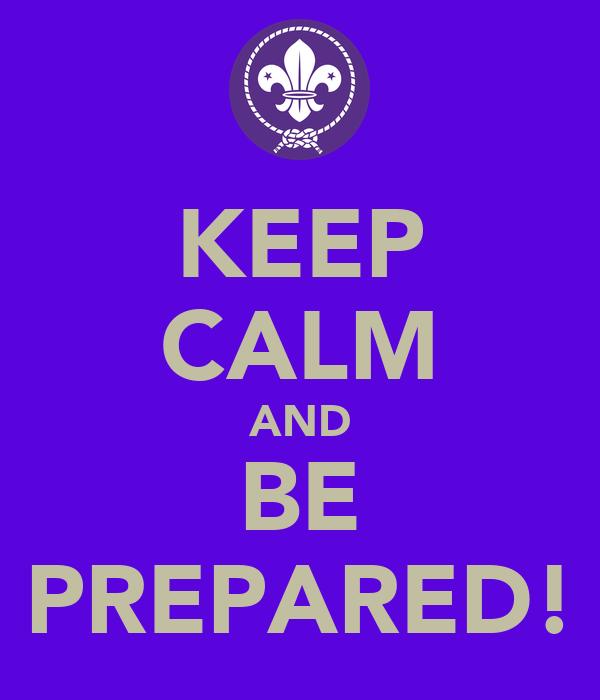 KEEP CALM AND BE PREPARED!