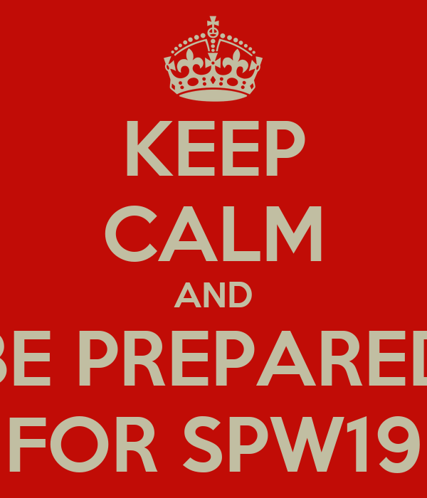 KEEP CALM AND BE PREPARED FOR SPW19
