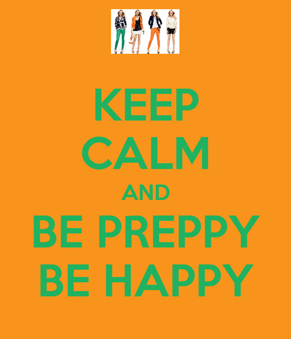 KEEP CALM AND BE PREPPY BE HAPPY