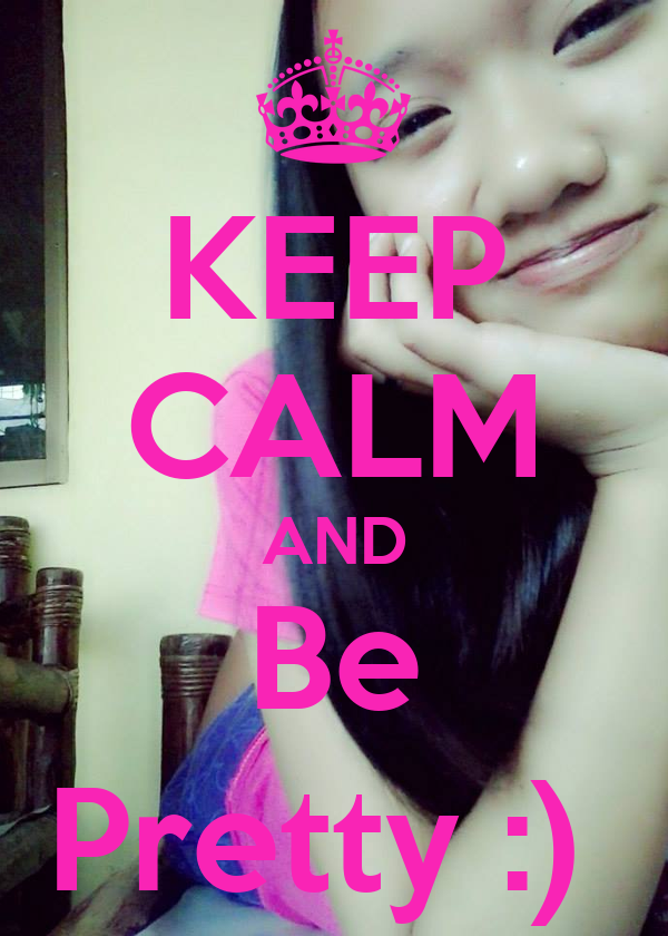 KEEP CALM AND Be Pretty :)