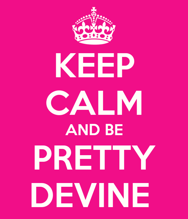 KEEP CALM AND BE  PRETTY  DEVINE