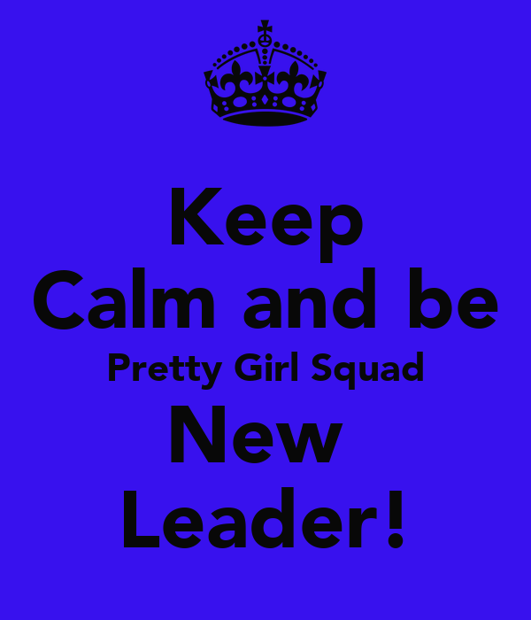 Keep Calm and be Pretty Girl Squad New  Leader!