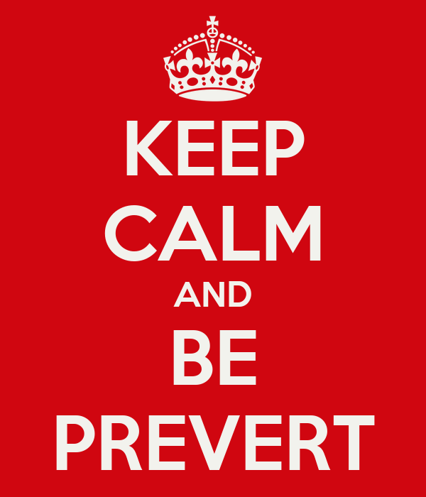 KEEP CALM AND BE PREVERT