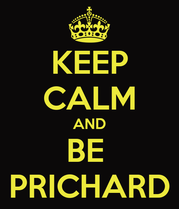 KEEP CALM AND BE  PRICHARD