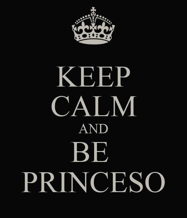 KEEP CALM AND BE  PRINCESO
