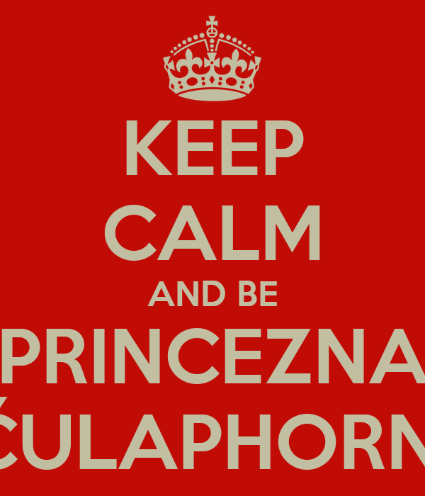 KEEP CALM AND BE PRINCEZNA ČULAPHORN