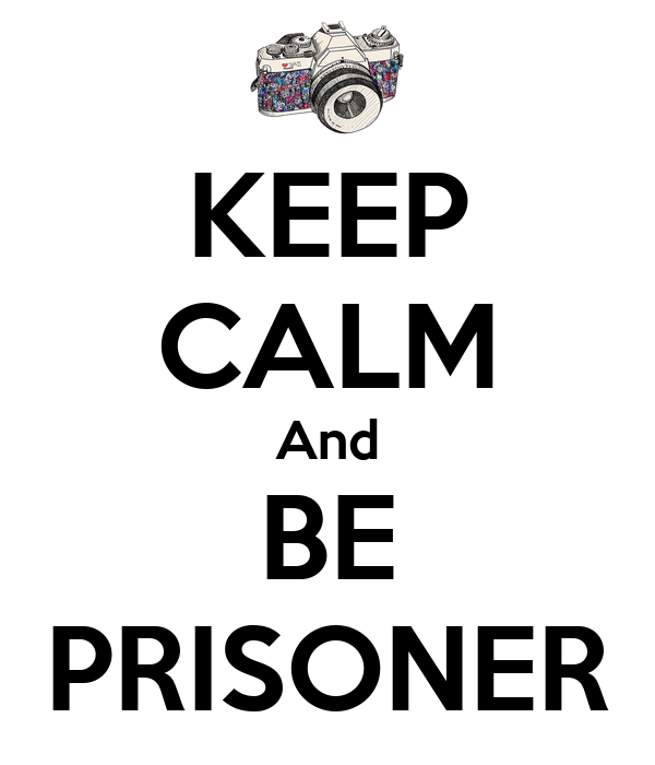 KEEP CALM And BE PRISONER