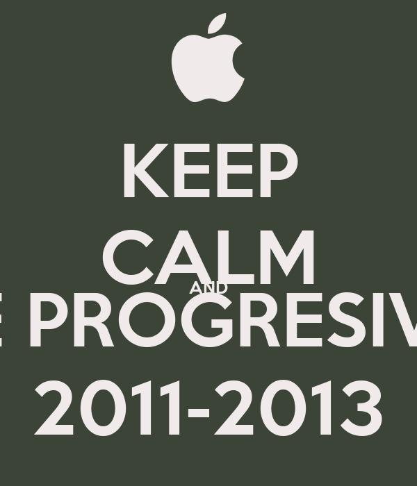 KEEP CALM AND BE PROGRESIVO 2011-2013