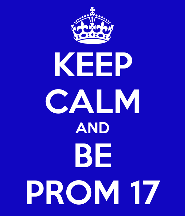 KEEP CALM AND BE PROM 17