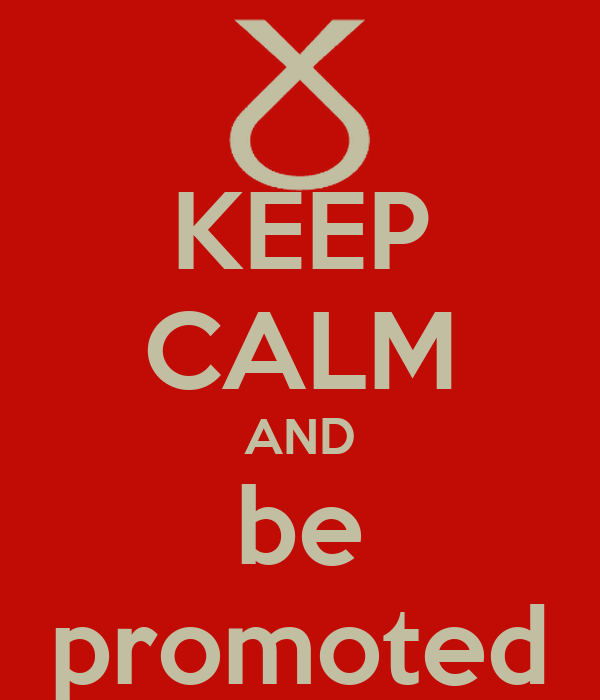 KEEP CALM AND be promoted
