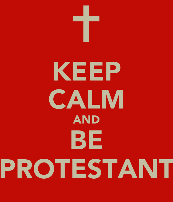 KEEP CALM AND BE PROTESTANT