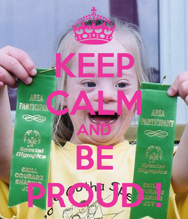 KEEP CALM AND BE PROUD !