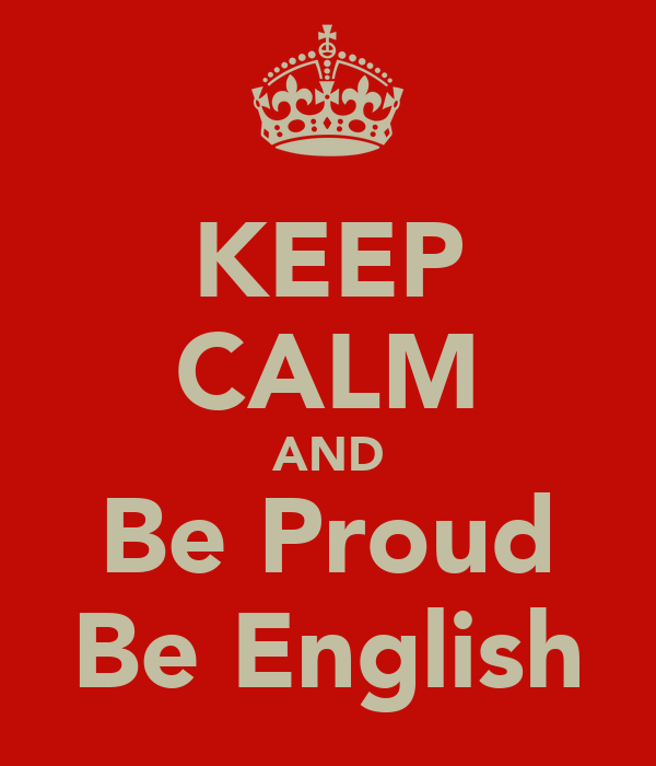 KEEP CALM AND Be Proud Be English