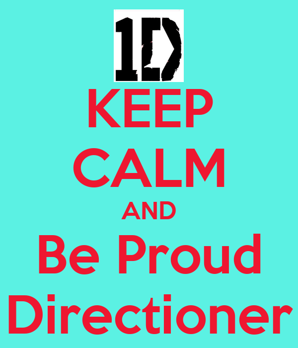 KEEP CALM AND Be Proud Directioner