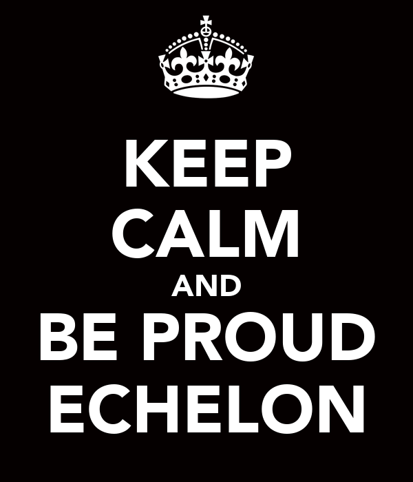 KEEP CALM AND BE PROUD ECHELON