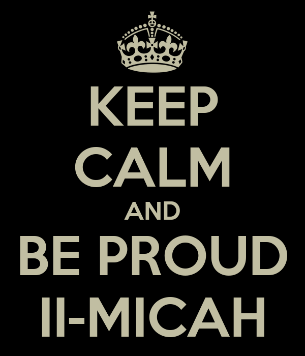 KEEP CALM AND BE PROUD II-MICAH