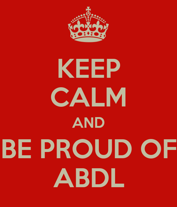 KEEP CALM AND BE PROUD OF ABDL