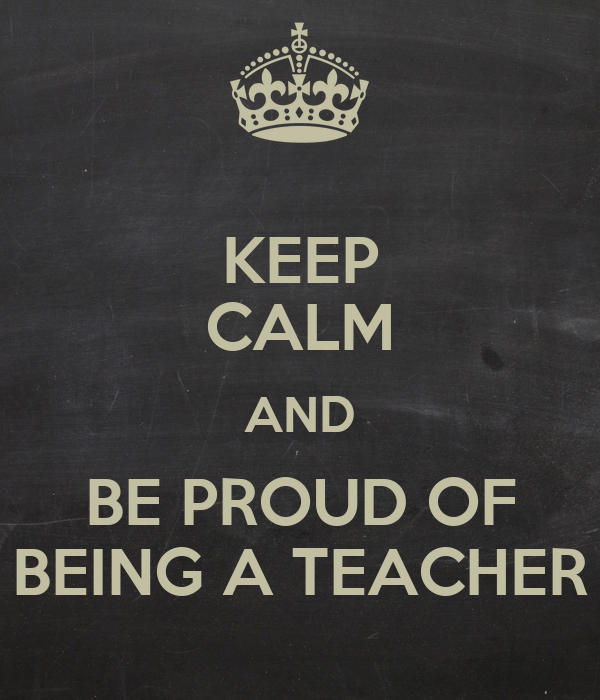 KEEP CALM AND BE PROUD OF BEING A TEACHER Poster ...