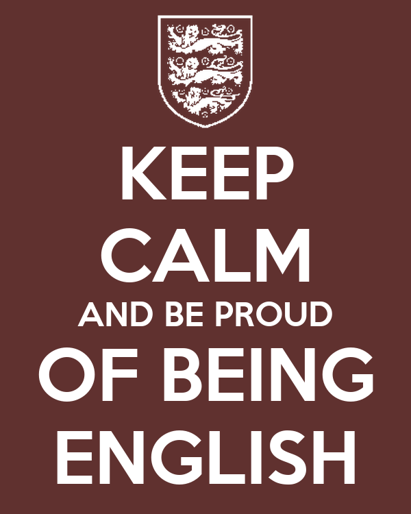 KEEP CALM AND BE PROUD OF BEING ENGLISH