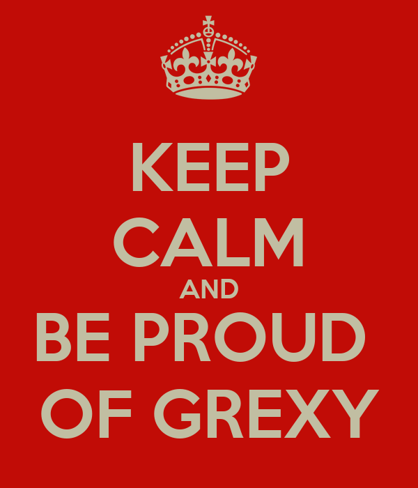 KEEP CALM AND BE PROUD  OF GREXY