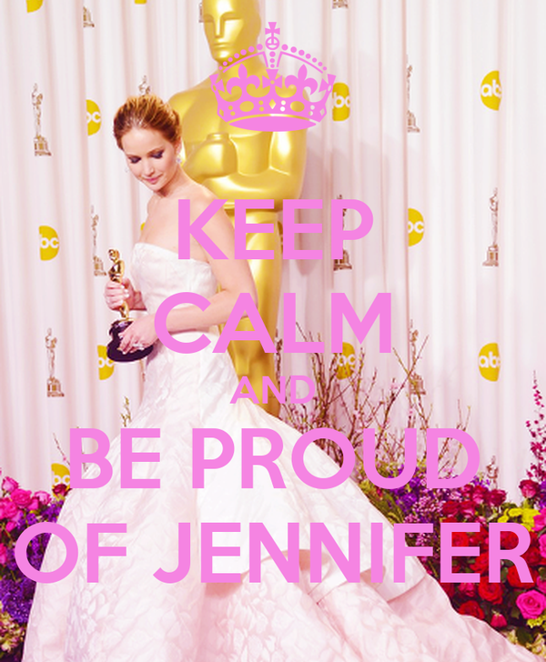 KEEP CALM AND BE PROUD OF JENNIFER