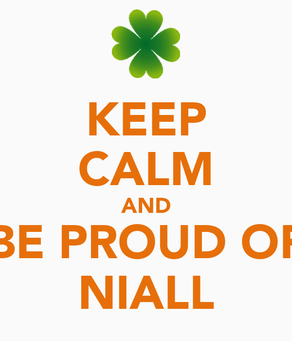 KEEP CALM AND BE PROUD OF NIALL