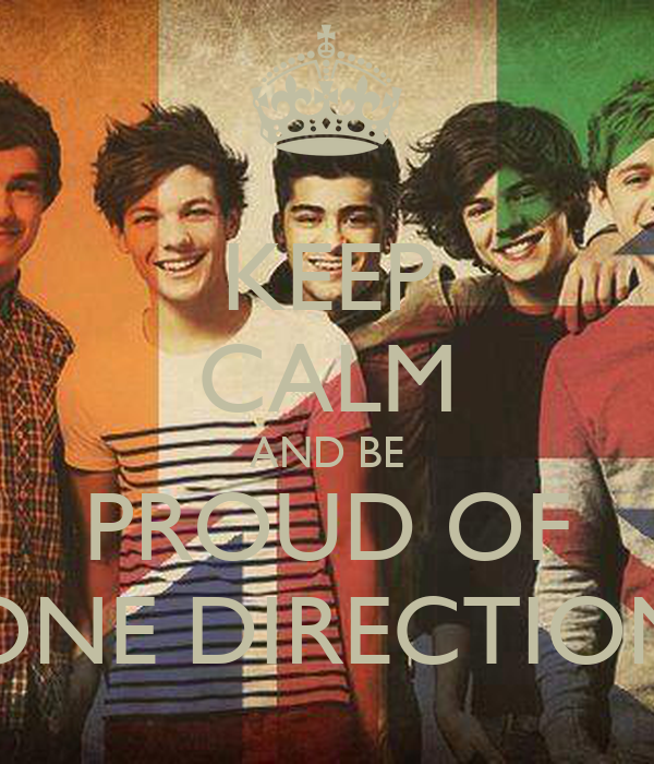 KEEP CALM AND BE PROUD OF ONE DIRECTION