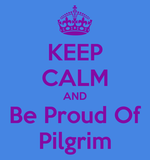 KEEP CALM AND Be Proud Of Pilgrim