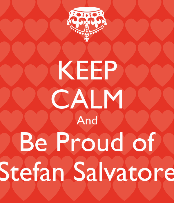 KEEP CALM And Be Proud of Stefan Salvatore
