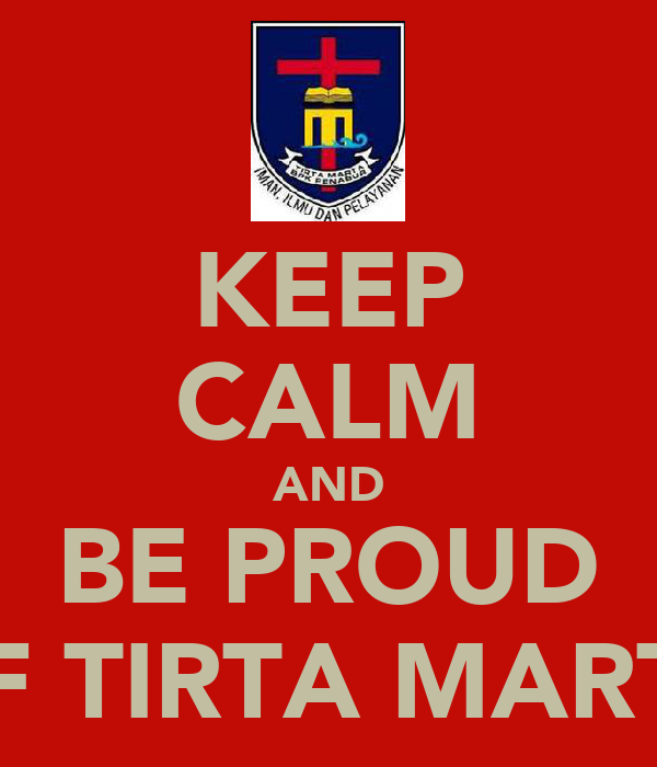 KEEP CALM AND BE PROUD OF TIRTA MARTA