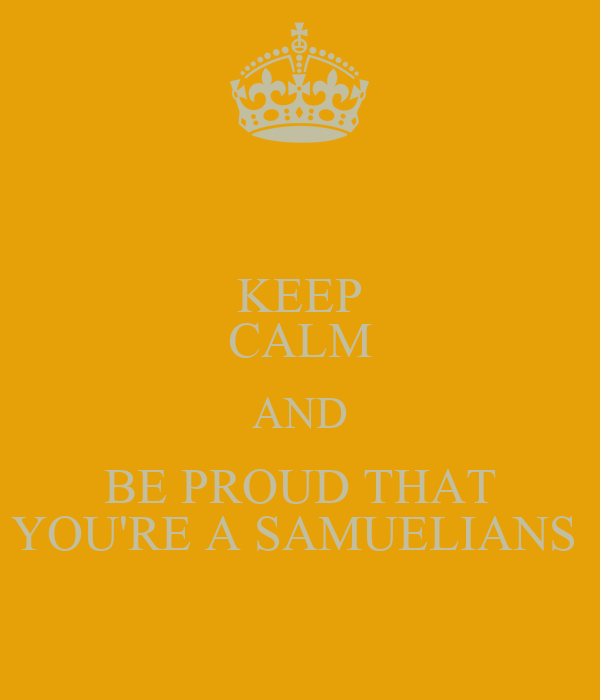 KEEP CALM AND BE PROUD THAT YOU'RE A SAMUELIANS